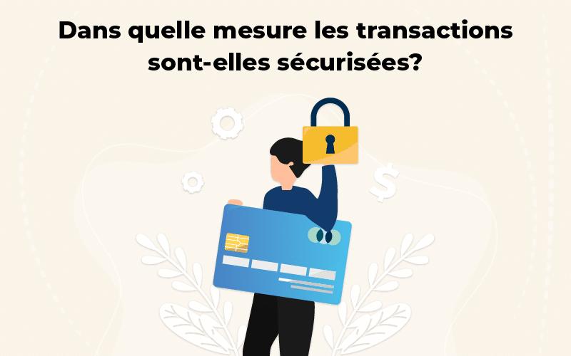 Dans quelle mesure les transactions sont-elles sécurisées?