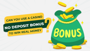 Can you use a casino no deposit bonus to win real money