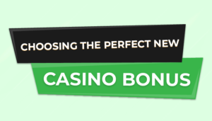 Choosing the perfect new casino bonus