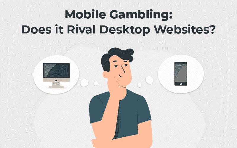 Mobile Gambling vs Desktop websites