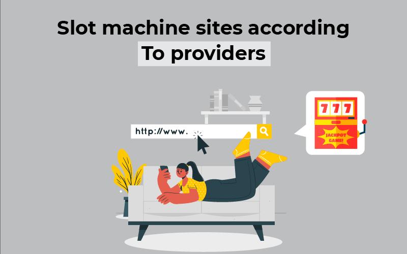 Slot machine sites according to providers