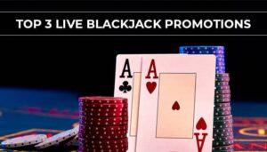 Top 3 Live Blackjack Promotions