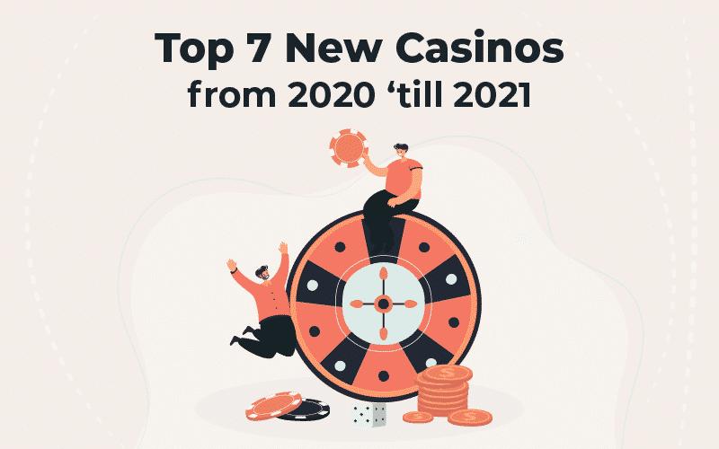 Top 7 new casinos from 2020 'till 2021