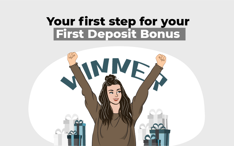 Your first step for your First Deposit Bonus