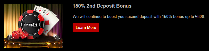》150% Second Deposit Bonus up to C$600 at Casino Triomphe
