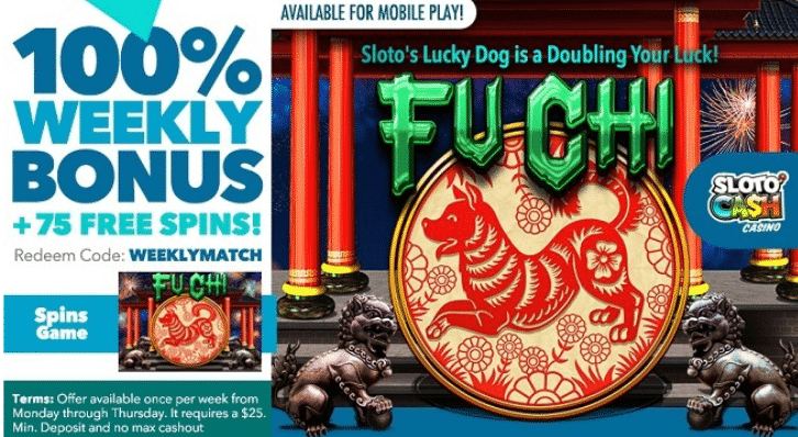 ★ Get a 100% Match Bonus + 75 Spins on Fu Chi at Sloto'Cash Casino