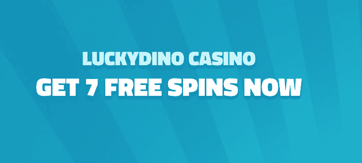 ★ Get 7 No Wagering Spins on Registration at LuckyDino Casino