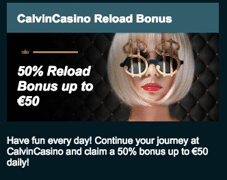 ★ Reload Bonus: 50% up to C$50 at Calvin Casino