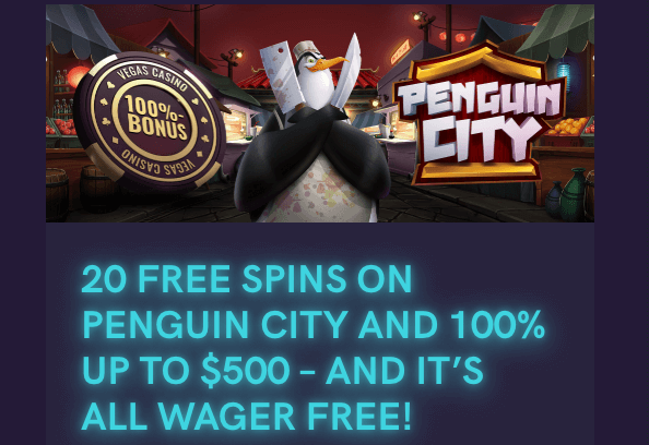 ★ 20 Free Spins on Penguin City + 100% First Deposit Bonus up to C$500 with No Wagering at VegasCasino