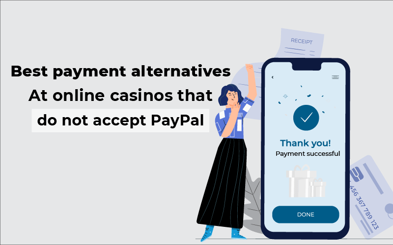 Best payment alternatives at online casinos that do not accept PayPal