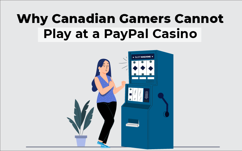 Why Canadian gamers cannot play at a PayPal casino