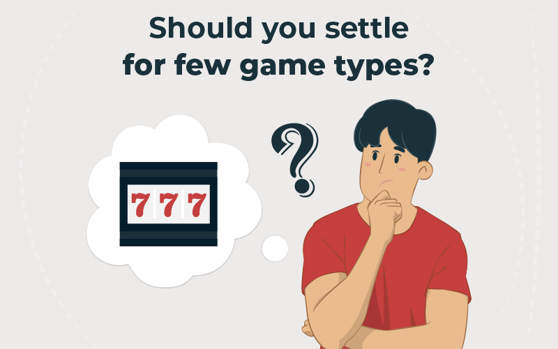 Should you settle for few game types
