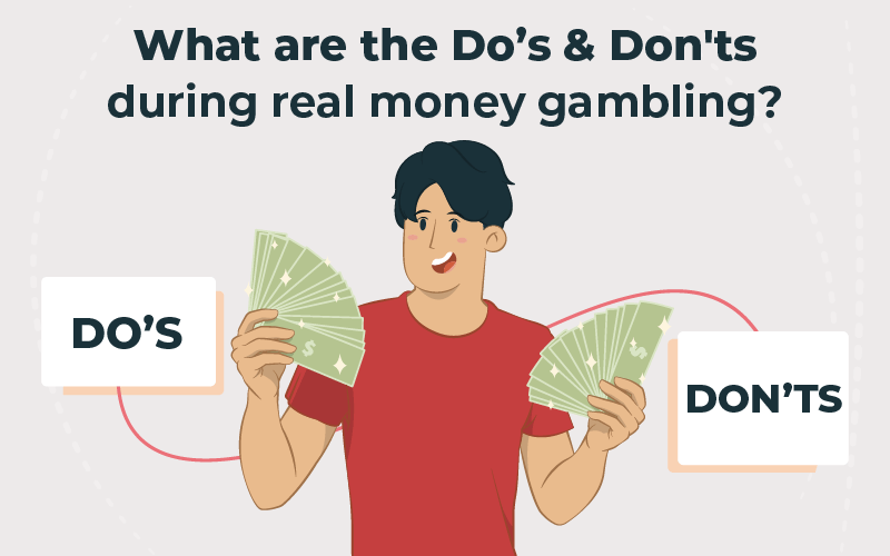 What are the dos & don'ts during real money gambling