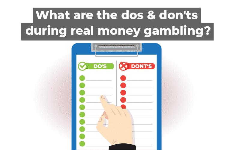 dos & don'ts during real money gambling