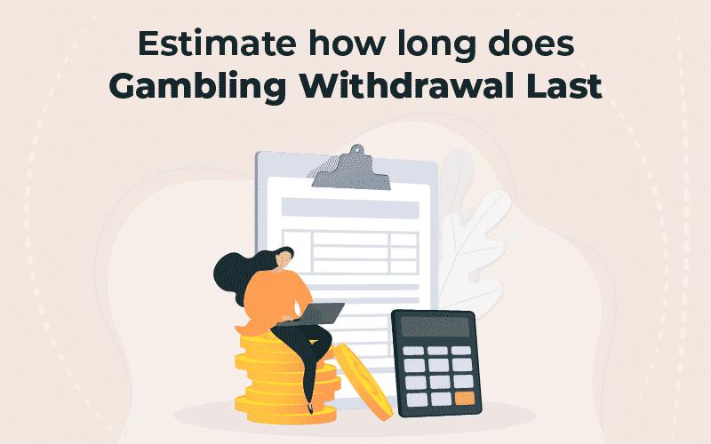 how long does gambling withdrawal last