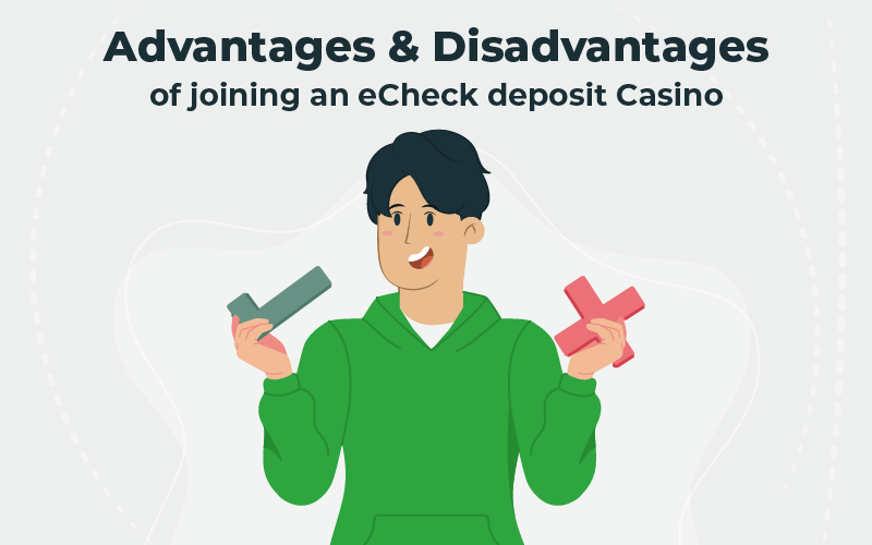 Advantages and disadvantages of joining an eCheck deposit casino