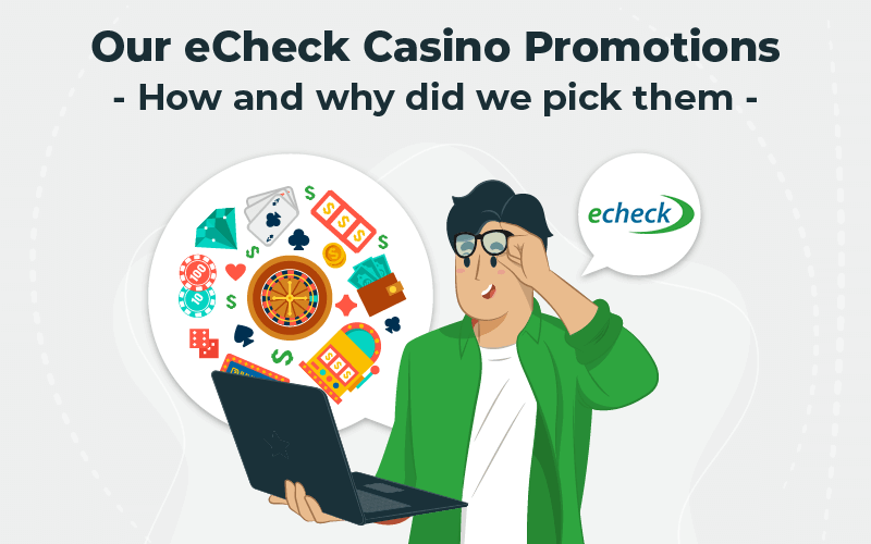 Our eCheck casino promotions – how and why did we pick them