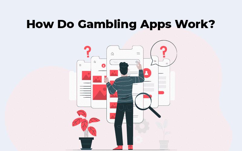 How do gambling apps work