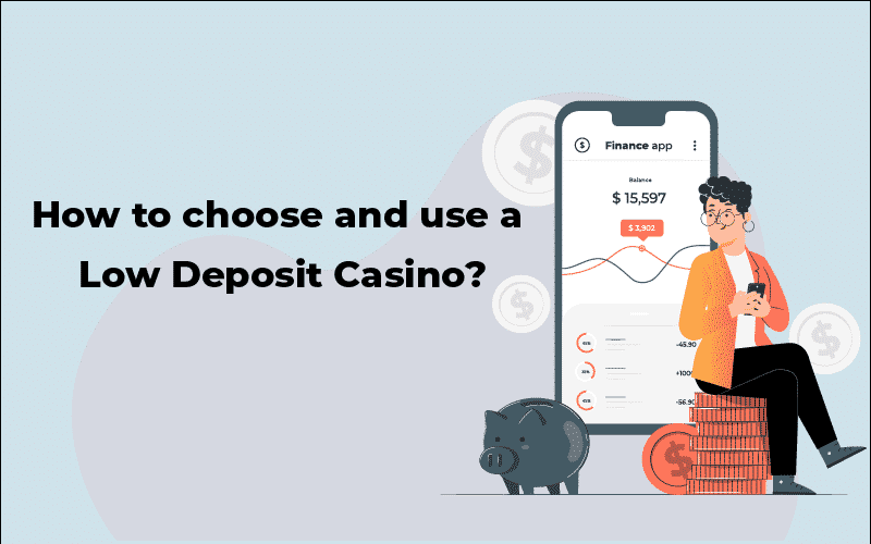 How to choose and use a low deposit casino
