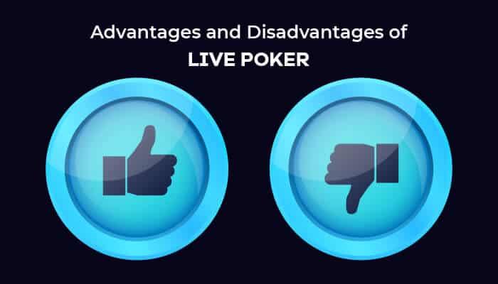 Advantages and disadvantages of live poker