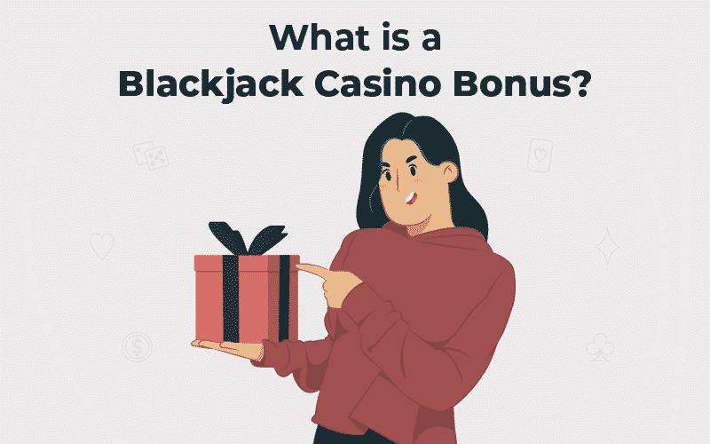What is a Blackjack Casino Bonus