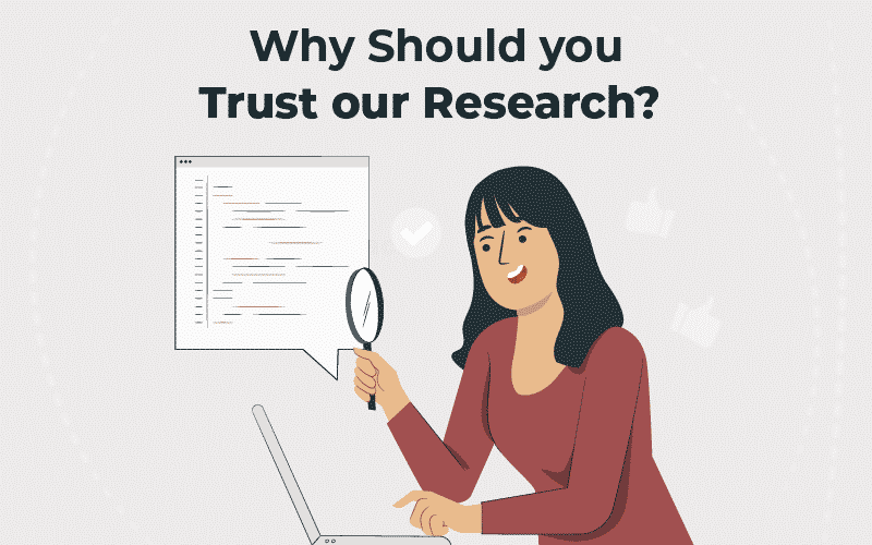 Why Should you Trust our Research