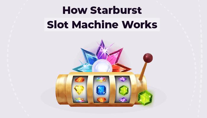 How Starburst slot machine works