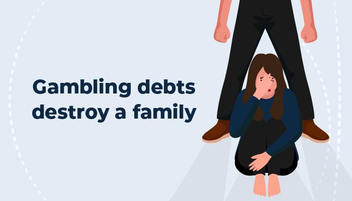 Gambling debts destroy a family