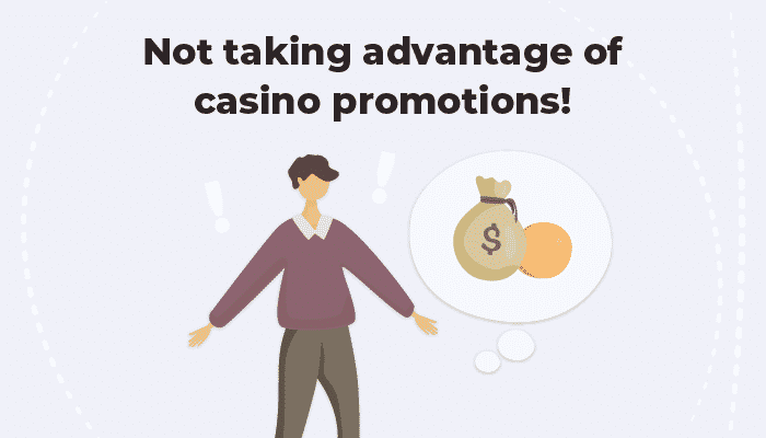Not taking advantage of casino promos