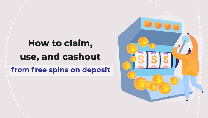 How ro claim, use, and cashout from free spins on deposit