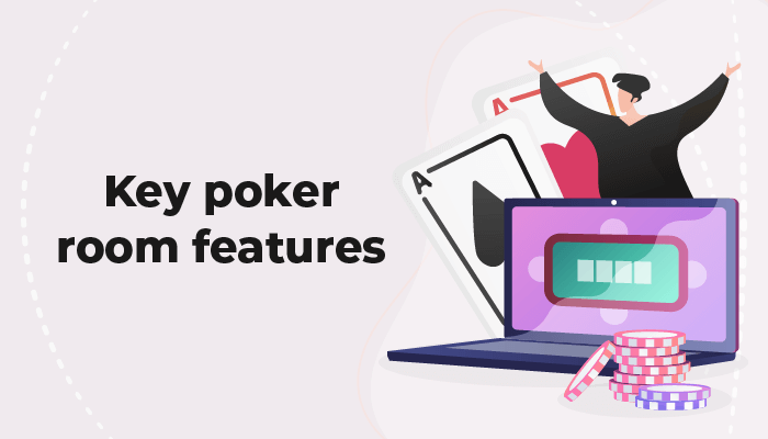 Key poker room features