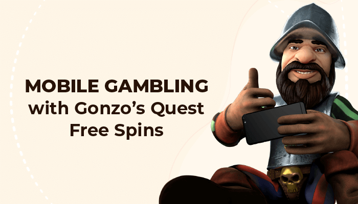 Mobile gambling with Gonzo's Quest free spins