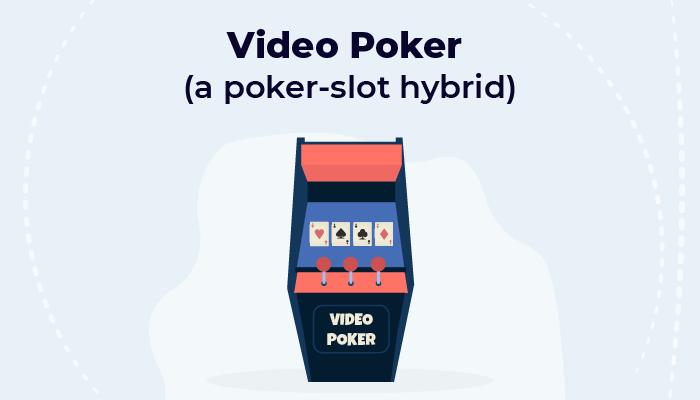 Video poker (a poker-slot hybrid)