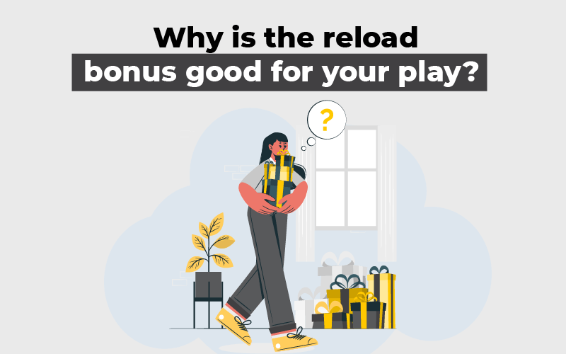 Why is the reload bonus good for your play
