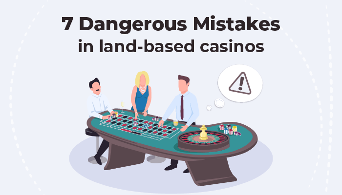 Dangerous Mistakes in land-based casinos