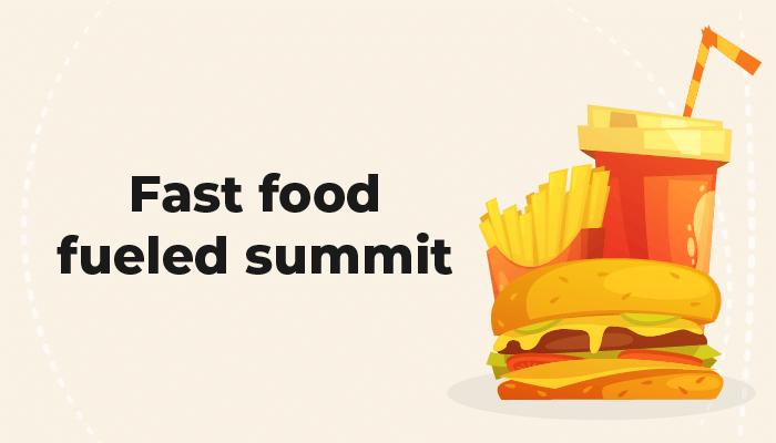 Fast food fueled summit