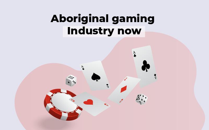 Aboriginal gaming industry now