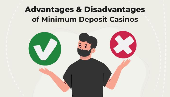 Advantages and Disadvantages of minimum deposit casinos