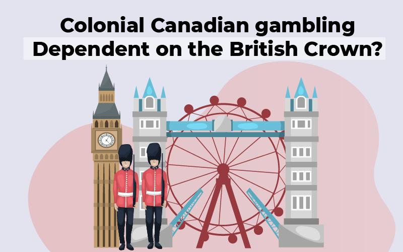 Colonial Canadian gambling and British Crown?