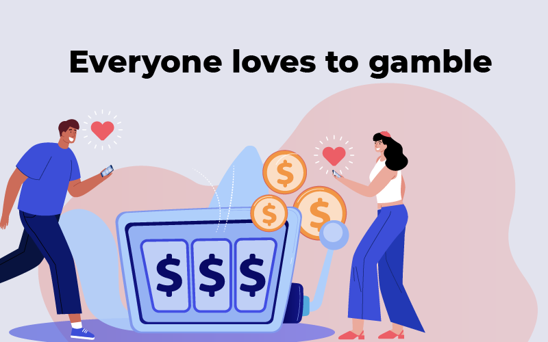 Everyone loves to gamble