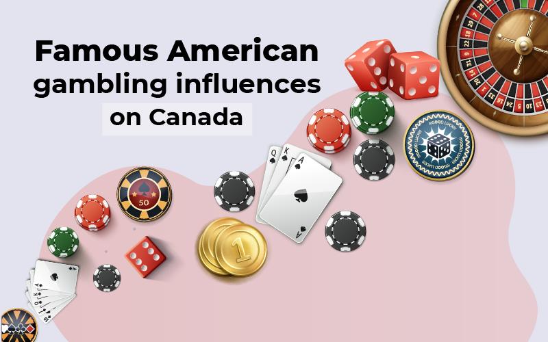 Famous American gambling influences