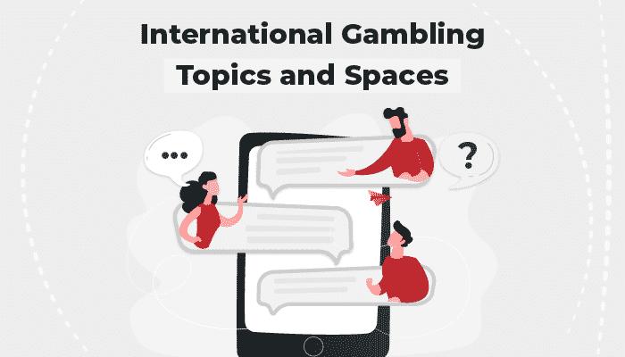 International gambling topics and spaces