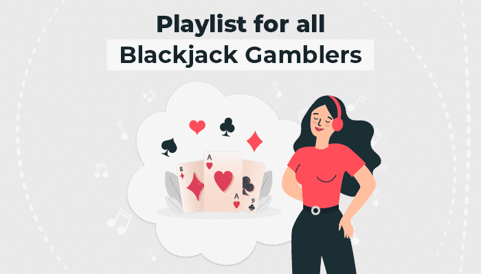 Playlist for all Blackjack gamblers