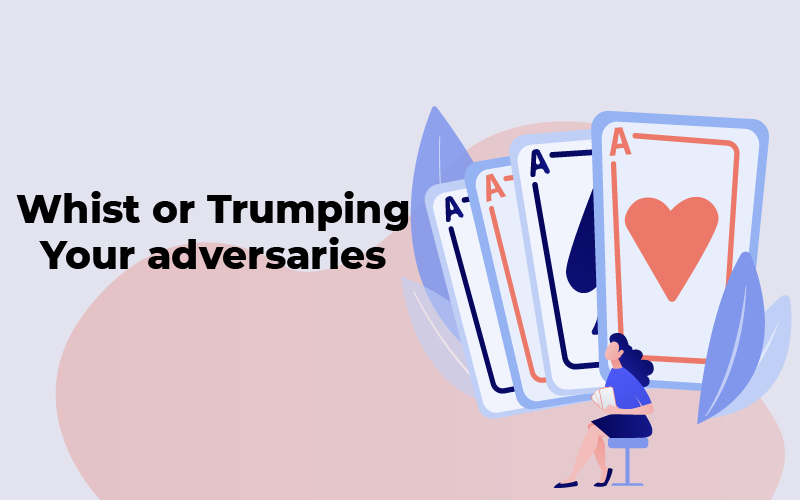 Whist or Trumping your adversaries