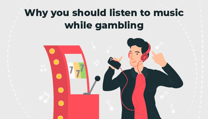 Listen to music while gambling