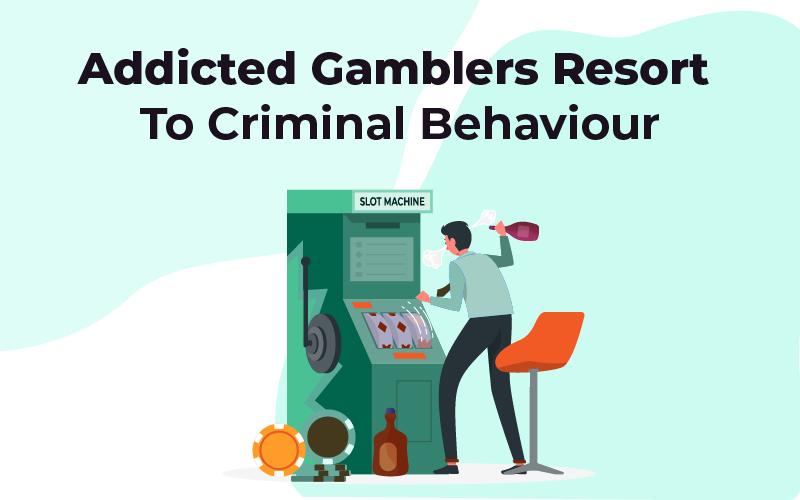 Addicted gamblers resort to criminal behaviour myth