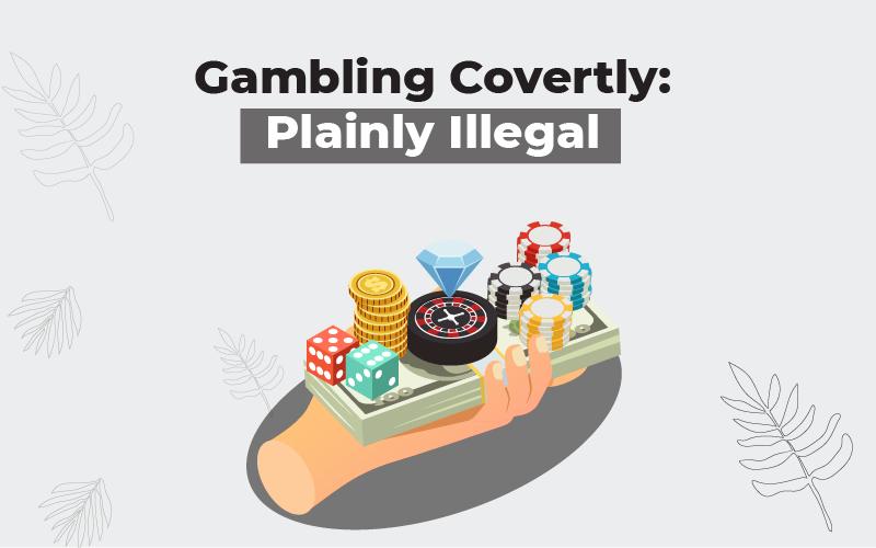 Gambling Covertly