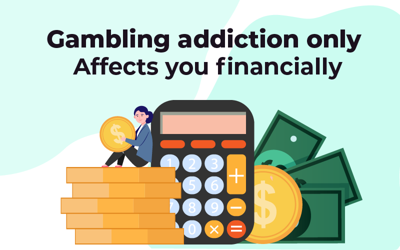 Gambling addiction only affects financially myth