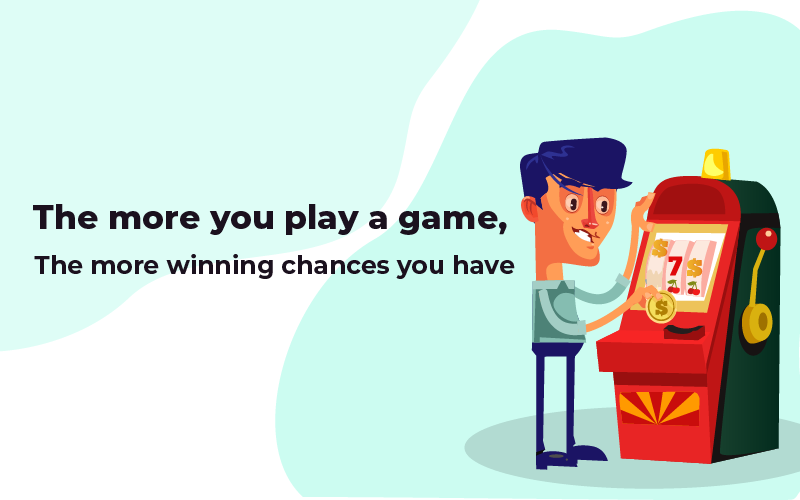 More you play a game, more winnings you have