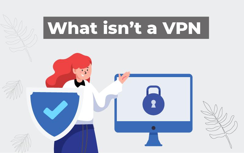 What isn't a VPN